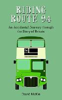 Riding Route 94: An Accidental Journey through the Story of Britain (Paperback)