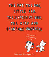 The Cat, The Dog, Little Red, the Exploding Eggs, the Wolf and Grandma's Wardrobe (Hardback)