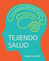 Tejiendo Salud: Crea una mente flexible y ayuda a mantener tu bienestar (Paperback)