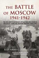 The Battle of Moscow 1941-1942: The Red Army's Defensive Operations and Counter-Offensive Along the Moscow Strategic Direction (Hardback)