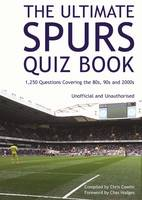 The Ultimate Spurs Quiz Book: 1,250 Questions Covering the 80s, 90s and 2000s (Paperback)