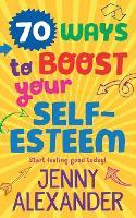 70 Ways to Boost Your Self-Esteem - 70 Ways 1 (Paperback)