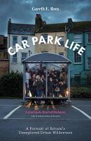 Car Park Life: A Portrait of Britain's Unexplored Urban Wilderness (Paperback)