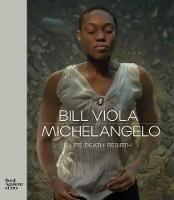 Bill Viola / Michelangelo: Life Death Rebirth (Hardback)