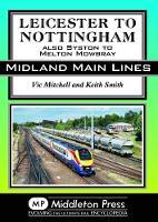 Leicester To Nottingham: also Syston to Melton Mowbray - Midland Main Lines (Hardback)