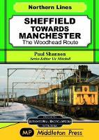 Sheffield Towards Manchester: The Woodhead Route - Midland Main Lines (Hardback)