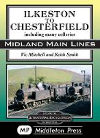 Ilkeston To Chesterfield: including many colleries - Midland Main Lines (Hardback)