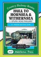 Hull To Hornsea & Withernsea: plus the Spurn Head Railway - Country Railway Routes (Hardback)
