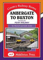 Ambergate To Buxton: including the Peak Railway - Country Railway Routes (Hardback)