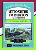 Uttoxeter To Buxton.: via Ashbourne. - Country Railway Routes. (Hardback)