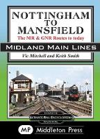 Nottingham To Mansfield: The MR & GNR Routes To Today - Midland Main Lines (Hardback)