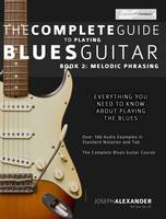 The Complete Guide to Playing Blues Guitar: Melodic Phrasing Book 2