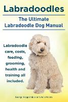 Labradoodles. the Ultimate Labradoodle Dog Manual. Labradoodle Care, Costs, Feeding, Grooming, Health and Training All Included. (Paperback)