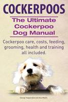 Cockerpoos the Ultimate Cockerpoo Dog Manual: The Ultimate Cockerpoo Dog Manual (Paperback)