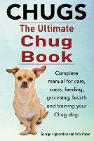 Chugs. Ultimate Chug Book. Complete Manual for Care, Costs, Feeding, Grooming, Health and Training Your Chug Dog. (Paperback)