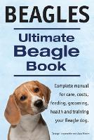 Beagles. Ultimate Beagle Book. Beagle Complete Manual for Care, Costs, Feeding, Grooming, Health and Training. (Paperback)