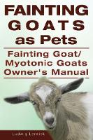 Fainting Goats as Pets. Fainting Goat or Myotonic Goats Owners Manual (Paperback)