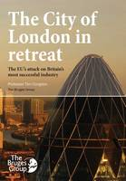 The City of London in Retreat: The EU's Attack on Britain's Most Successful Industry