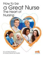 How to be a Great Nurse - the Heart of Nursing (Paperback)