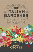 Secrets of the Italian Gardener: A Novella (Hardback)