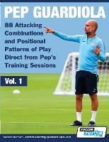 Pep Guardiola - 88 Attacking Combinations and Positional Patterns of Play Direct from Pep's Training Sessions