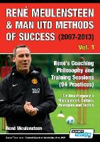 Rene Meulensteen & Man Utd Methods of Success (2007-2013) - Rene's Coaching Philosophy and Training Sessions (94 Practices), Sir Alex Ferguson's Management, Culture, Principles and Tactics