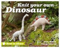 Best in Show: Knit Your Own Dinosaur - Best in Show (Hardback)