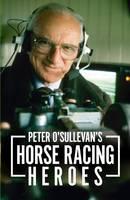 Peter O'sullevan's Horse Racing Heroes (Hardback)