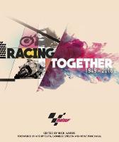 Racing Together 1949 - 2016: MotoGP (Hardback)