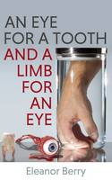 An Eye for a Tooth and a Limb for an Eye (Paperback)