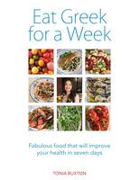 Eat Greek for a Week: Fabulous Food That Will Improve Your Health in Seven Days (Paperback)