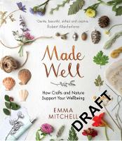 Made Well: How Nature and Crafts Support Your Wellbeing (Hardback)