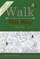 Walk This Way: A Ramble (Sheet map, folded)