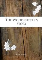The Woodcutter's Story (Paperback)