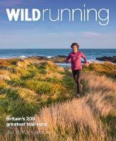 Wild Running: Britain's 200 Greatest Trail Runs (Paperback)