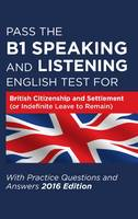 Pass the B1 Speaking and Listening English Test for British Citizenship and Settlement (or Indefinite Leave to Remain) with Practice Questions and Answers