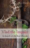 Vlad the Impaler: In Search of the Real Dracula (Paperback)