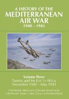 A History of the Mediterranean Air War, 1940-1945: Volume Three: Tunisia and the end in Africa, November 1942 - May 1943 (Hardback)
