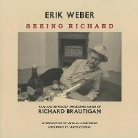 Seeing Richard: Rare and Previously Unpublished Images of Richard Brautigan (Paperback)