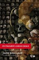 My Favourite London Devils: A Gazetteer of Encounters with Local Scribes, Elective Shamen & Unsponsored Keepers of the Sacred Flame (Paperback)