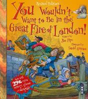 You Wouldn't Want To Be In The Great Fire Of London!: Extended Edition - You Wouldn't Want To Be (Paperback)