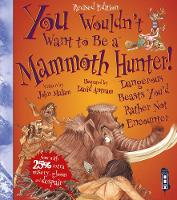 You Wouldn't Want To Be A Mammoth Hunter!: Extended Edition - You Wouldn't Want To Be (Paperback)