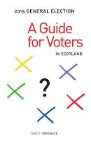 General Election 2015: A Guide for Voters in Scotland (Paperback)