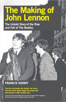 The Making of John Lennon: The Untold Story of the Rise and Fall of the Beatles (Paperback)