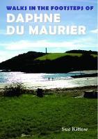 Walks in the Footsteps of Daphne du Maurier (Paperback)