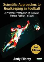 Scientific Approaches to Goalkeeping in Football: A Practical Perspective on the Most Unique Position in Sport [Second Edition] (Paperback)