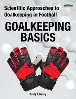 Scientific Approaches to Goalkeeping in Football: Goalkeeping Basics (Paperback)