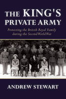 The King's Private Army: Protecting the British Royal Family During the Second World War (Paperback)