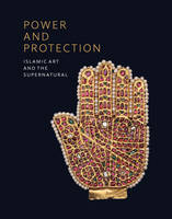 Power and Protection: Islamic Art and the Supernatural (Paperback)