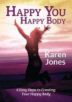 Happy You, Happy Body: 6 Easy Steps to Creating Your Happy Body (Paperback)